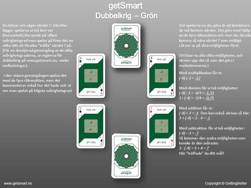 Du börjar och säger värdet 7. Därefter lägger spelarna ut två kort var (horisontalt).Beroende på vilken svårighetsgrad man spelar på finns det nu olik