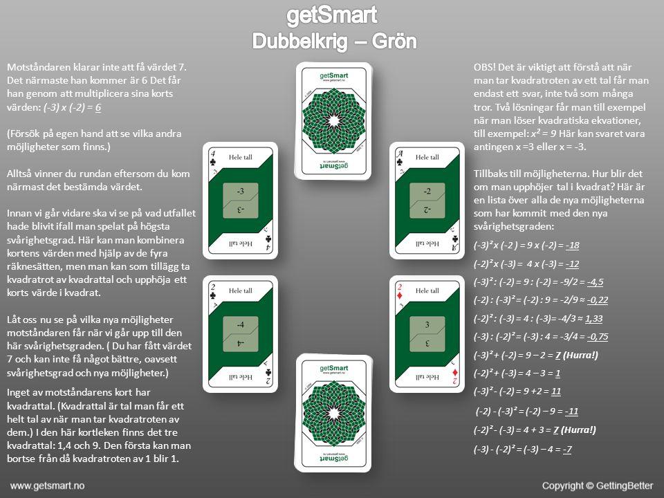 Motståndaren klarar inte att få värdet 7. Det närmaste han kommer är 6 Det får han genom att multiplicera sina korts värden: (-3) x (-2) = 6 (Försök p