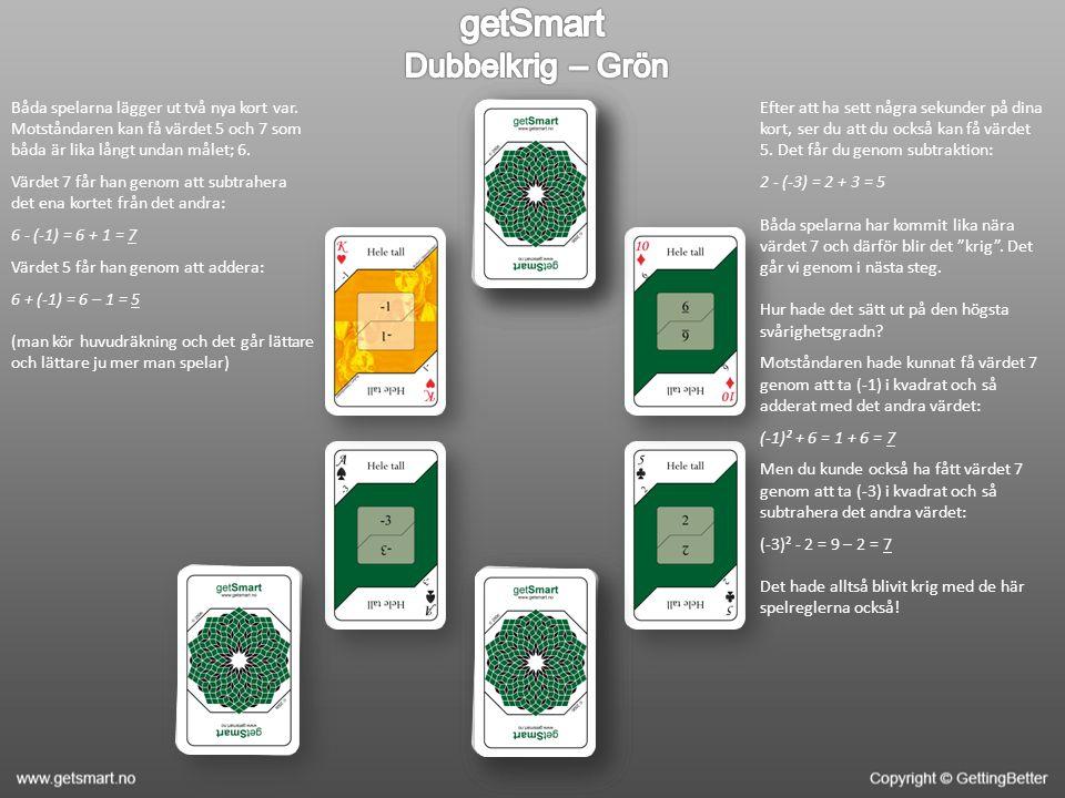 Båda spelarna lägger ut två nya kort var. Motståndaren kan få värdet 5 och 7 som båda är lika långt undan målet; 6. Värdet 7 får han genom att subtrah