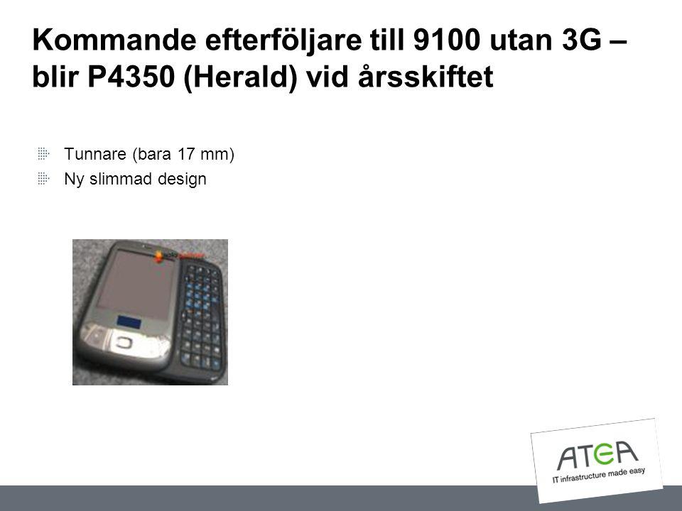 Kommande efterföljare till 9100 utan 3G – blir P4350 (Herald) vid årsskiftet Tunnare (bara 17 mm) Ny slimmad design