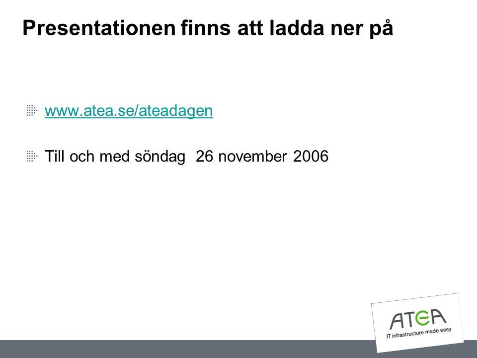 Presentationen finns att ladda ner på www.atea.se/ateadagen Till och med söndag 26 november 2006