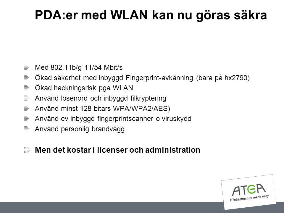 PDA:er med WLAN kan nu göras säkra Med 802.11b/g 11/54 Mbit/s Ökad säkerhet med inbyggd Fingerprint-avkänning (bara på hx2790) Ökad hackningsrisk pga