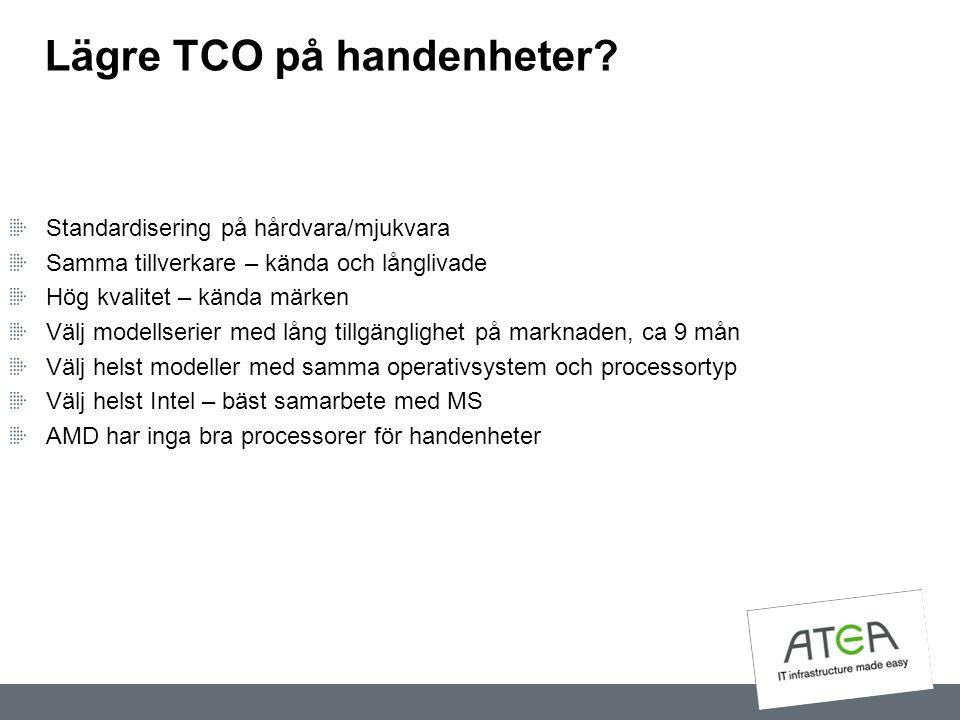 Lägre TCO på handenheter? Standardisering på hårdvara/mjukvara Samma tillverkare – kända och långlivade Hög kvalitet – kända märken Välj modellserier
