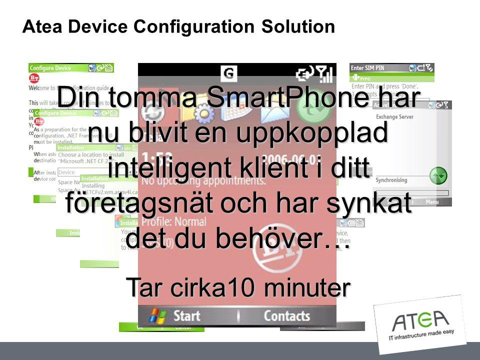 Atea Device Configuration Solution Din tomma SmartPhone har nu blivit en uppkopplad intelligent klient i ditt företagsnät och har synkat det du behöve