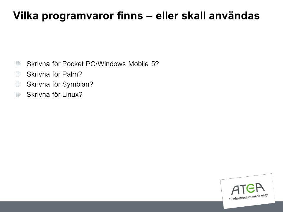 Vilka programvaror finns – eller skall användas Skrivna för Pocket PC/Windows Mobile 5? Skrivna för Palm? Skrivna för Symbian? Skrivna för Linux?