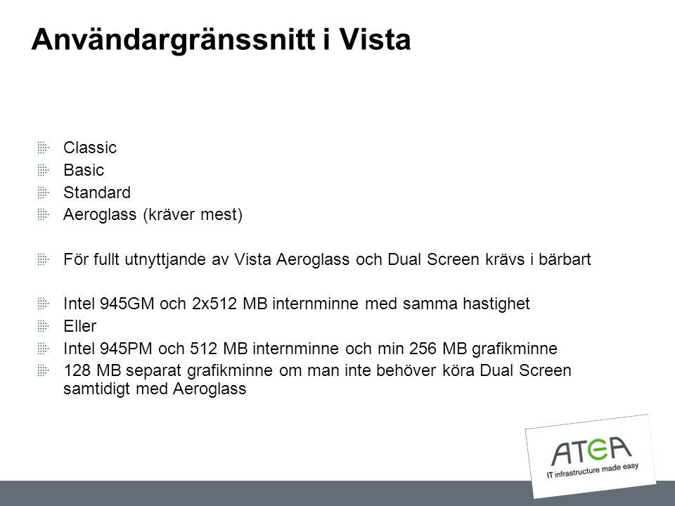Användargränssnitt i Vista Classic Basic Standard Aeroglass (kräver mest) För fullt utnyttjande av Vista Aeroglass och Dual Screen krävs i bärbart Int