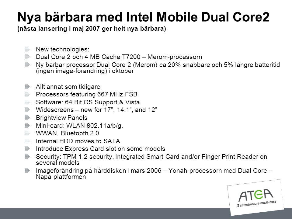 Nya bärbara med Intel Mobile Dual Core2 (nästa lansering i maj 2007 ger helt nya bärbara) New technologies: Dual Core 2 och 4 MB Cache T7200 – Merom-p