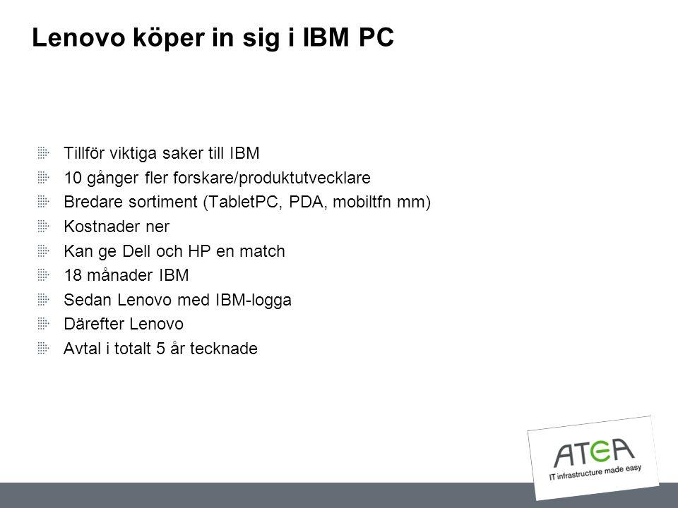 Lenovo köper in sig i IBM PC Tillför viktiga saker till IBM 10 gånger fler forskare/produktutvecklare Bredare sortiment (TabletPC, PDA, mobiltfn mm) K