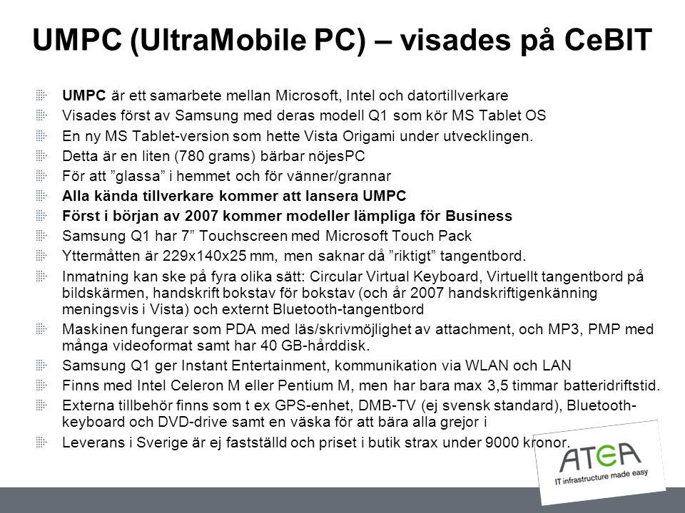 UMPC (UltraMobile PC) – visades på CeBIT UMPC är ett samarbete mellan Microsoft, Intel och datortillverkare Visades först av Samsung med deras modell