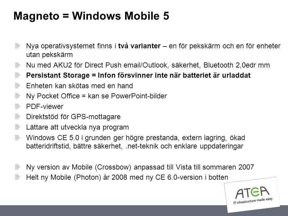 Magneto = Windows Mobile 5 Nya operativsystemet finns i två varianter – en för pekskärm och en för enheter utan pekskärm Nu med AKU2 för Direct Push e