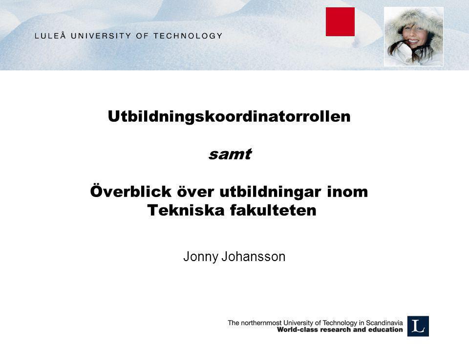 Utbildningskoordinatorrollen samt Överblick över utbildningar inom Tekniska fakulteten Jonny Johansson
