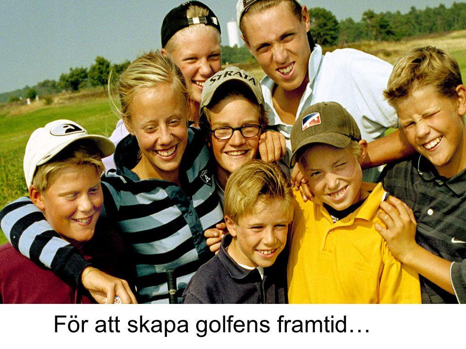 För att skapa golfens framtid…
