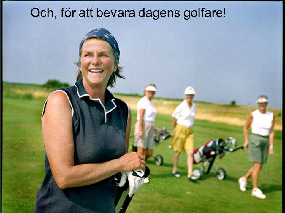 Och, för att bevara dagens golfare!