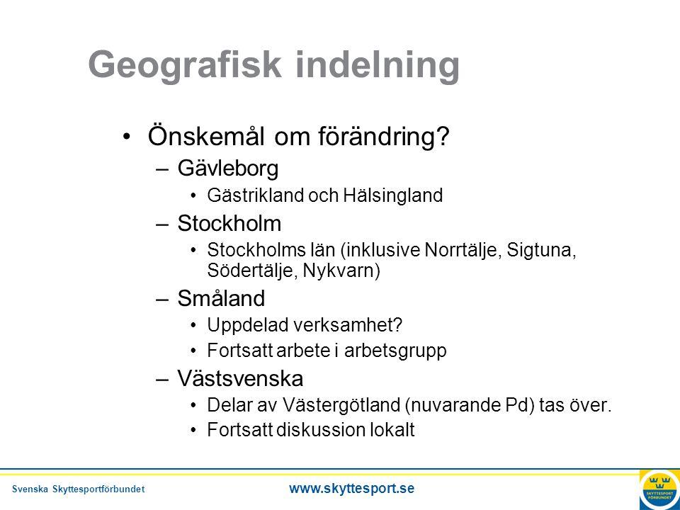 Svenska Skyttesportförbundet www.skyttesport.se Geografisk indelning •Önskemål om förändring? –Gävleborg •Gästrikland och Hälsingland –Stockholm •Stoc