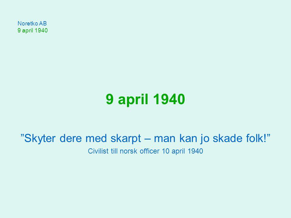 Noretko AB 9 april 1940 9 april - Beslut om att göra motstånd - Kungen, delar av Stortinget, generalstaben och regeringen flyr till Hamar - Vidkun Quisling griper mikrofonen og tar makten KMIR -klubben bildas i New York