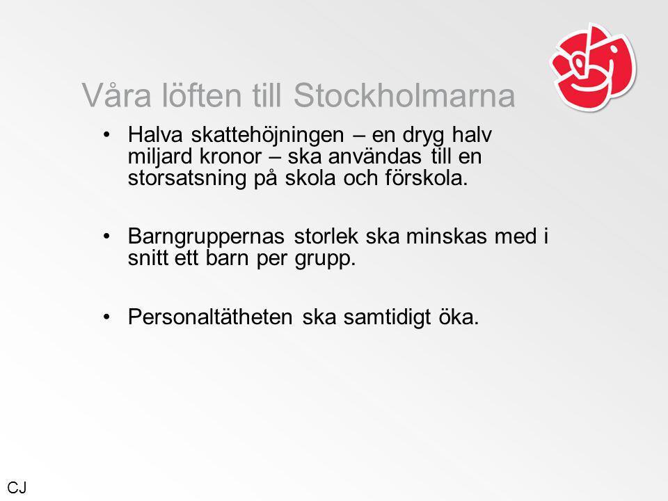 Våra löften till Stockholmarna •Halva skattehöjningen – en dryg halv miljard kronor – ska användas till en storsatsning på skola och förskola.