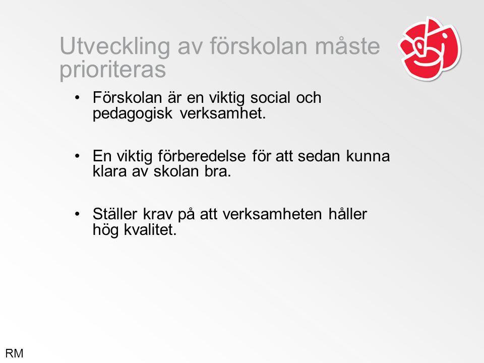 Utveckling av förskolan måste prioriteras •Förskolan är en viktig social och pedagogisk verksamhet.