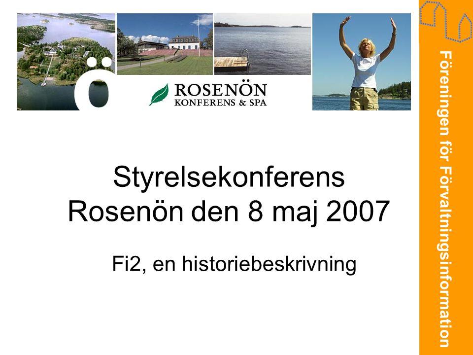 Föreningen för Förvaltningsinformation Styrelsekonferens Rosenön den 8 maj 2007 Fi2, en historiebeskrivning
