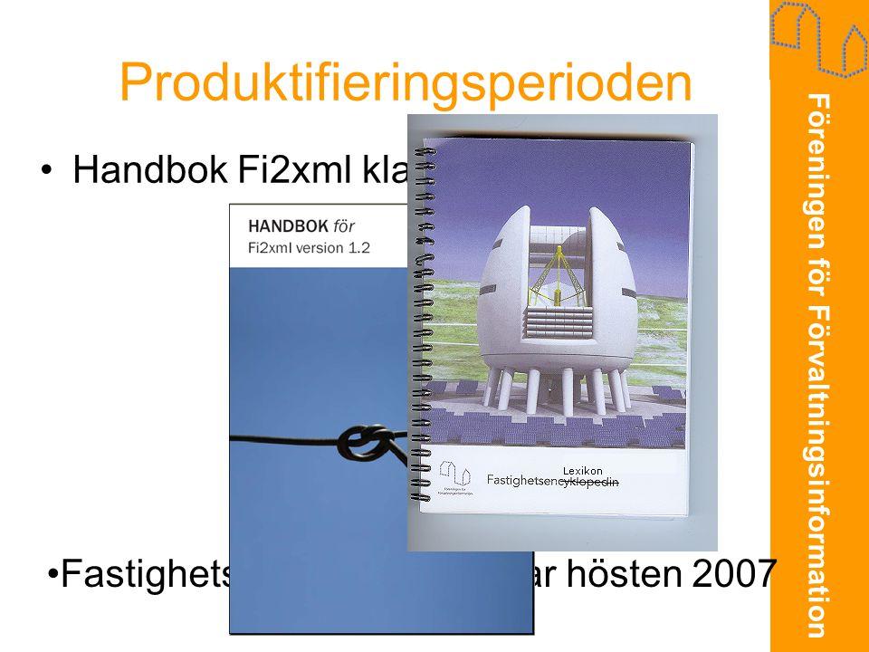 Föreningen för Förvaltningsinformation Produktifieringsperioden •Handbok Fi2xml klar febr 2007 •Fastighetslexikon pågår. Klar hösten 2007