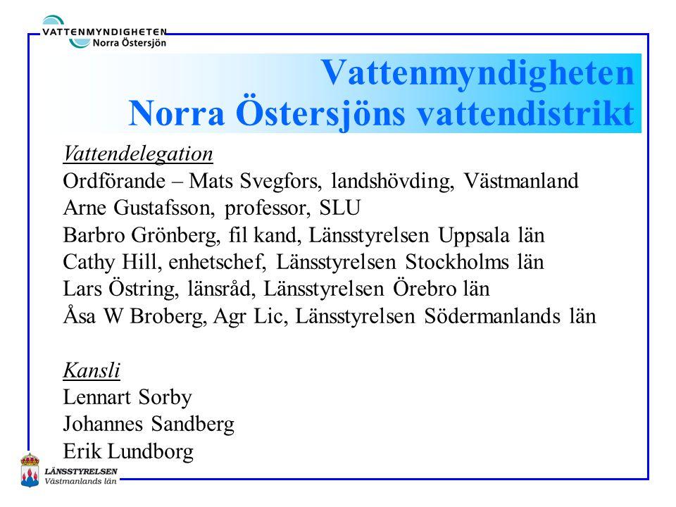 Vattenmyndigheten Norra Östersjöns vattendistrikt Vattendelegation Ordförande – Mats Svegfors, landshövding, Västmanland Arne Gustafsson, professor, S
