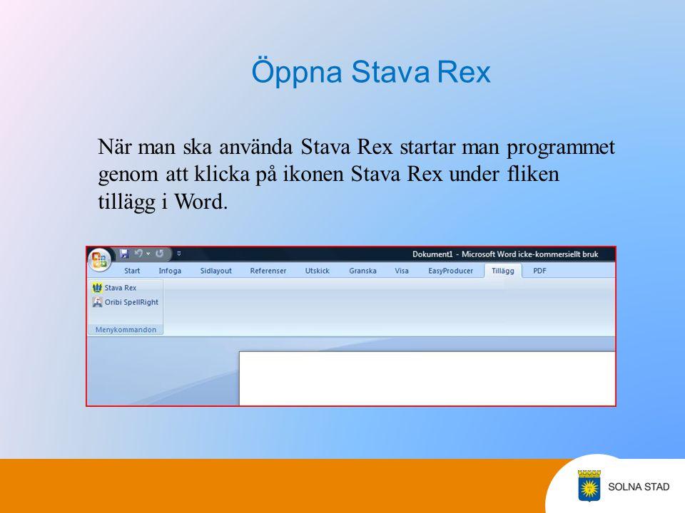 Öppna Stava Rex När man ska använda Stava Rex startar man programmet genom att klicka på ikonen Stava Rex under fliken tillägg i Word.