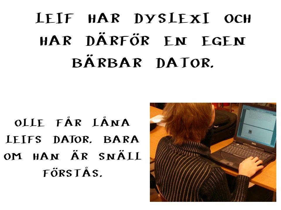 LEIF HAR DYSLEXI OCH HAR DÄRFÖR EN EGEN BÄRBAR DATOR.