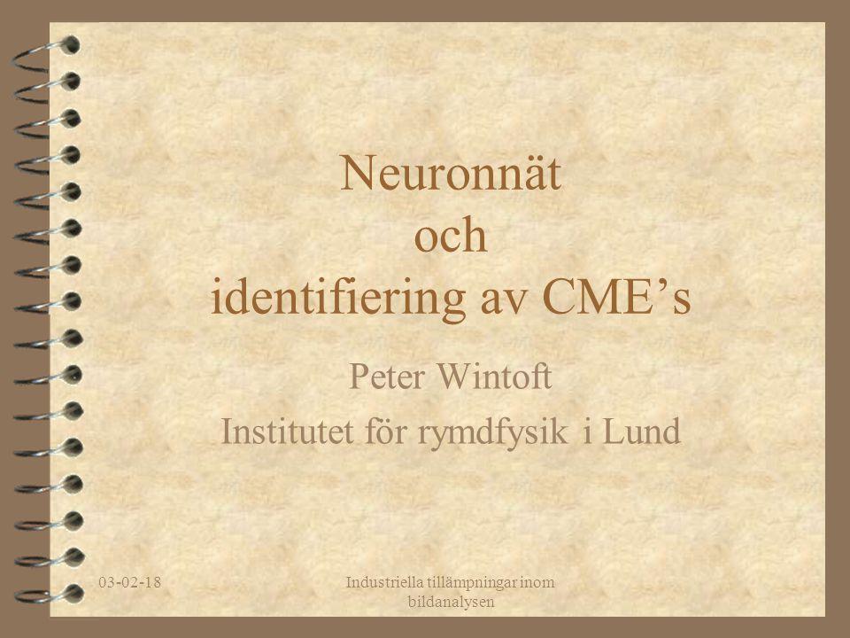 03-02-18Industriella tillämpningar inom bildanalysen Neuronnät och identifiering av CME's Peter Wintoft Institutet för rymdfysik i Lund