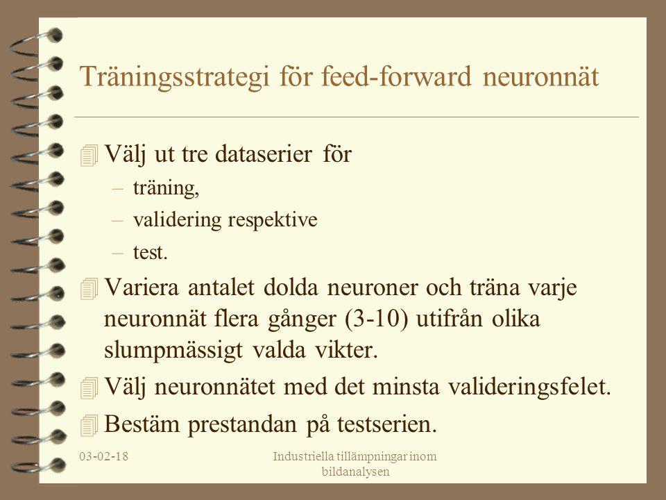 03-02-18Industriella tillämpningar inom bildanalysen Träningsstrategi för feed-forward neuronnät 4 Välj ut tre dataserier för –träning, –validering respektive –test.