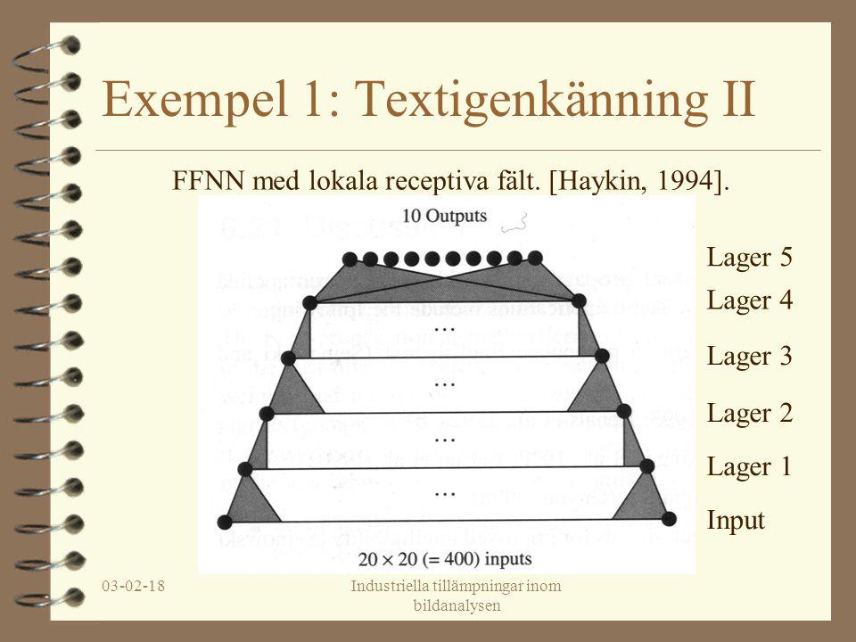 03-02-18Industriella tillämpningar inom bildanalysen Exempel 1: Textigenkänning II FFNN med lokala receptiva fält. [Haykin, 1994]. Input Lager 1 Lager