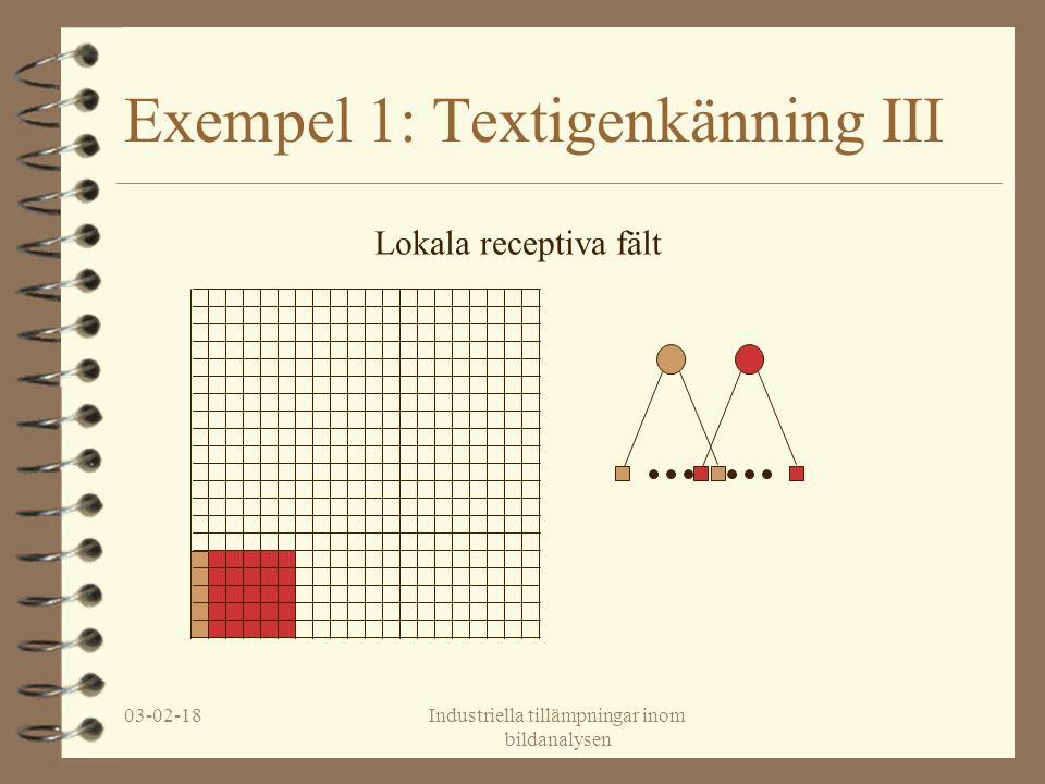 03-02-18Industriella tillämpningar inom bildanalysen Exempel 1: Textigenkänning III Lokala receptiva fält