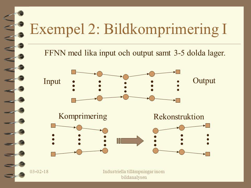 03-02-18Industriella tillämpningar inom bildanalysen Exempel 2: Bildkomprimering I FFNN med lika input och output samt 3-5 dolda lager.