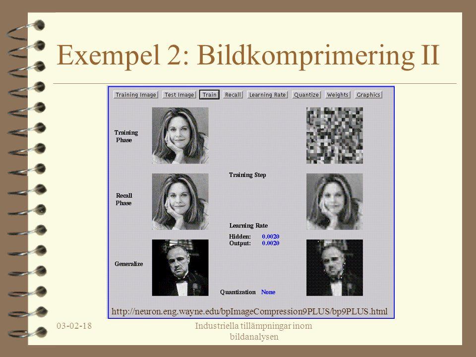 03-02-18Industriella tillämpningar inom bildanalysen Exempel 2: Bildkomprimering II http://neuron.eng.wayne.edu/bpImageCompression9PLUS/bp9PLUS.html