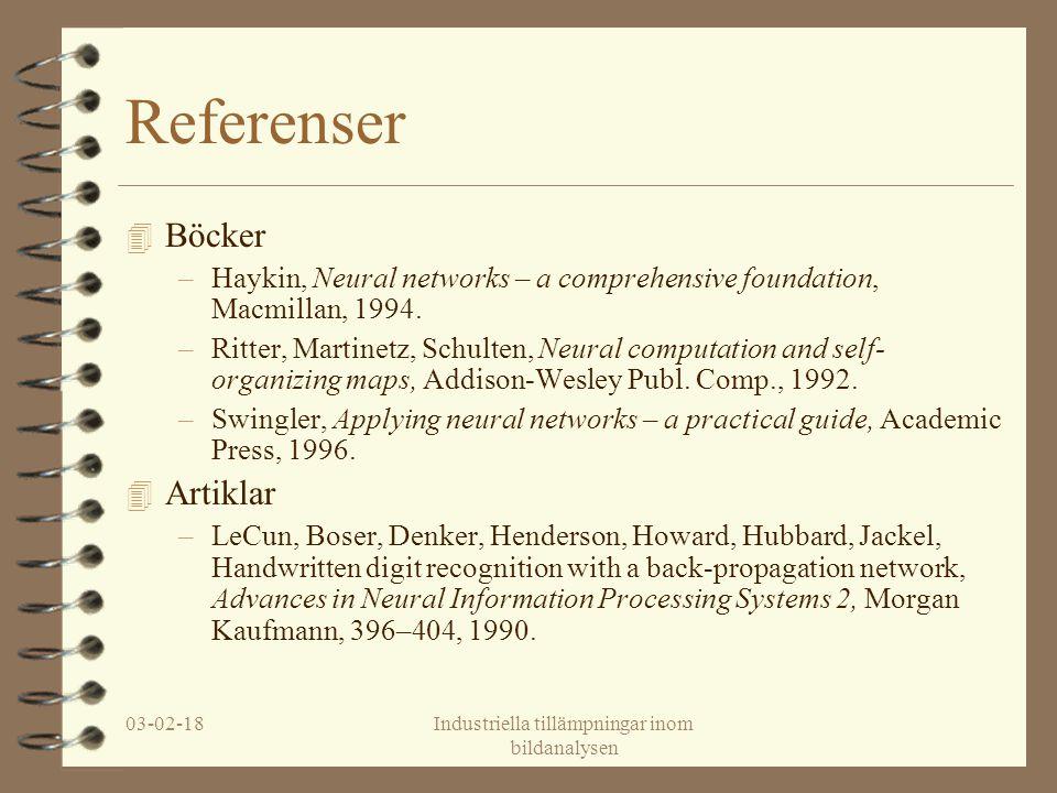 03-02-18Industriella tillämpningar inom bildanalysen Referenser 4 Böcker –Haykin, Neural networks – a comprehensive foundation, Macmillan, 1994. –Ritt