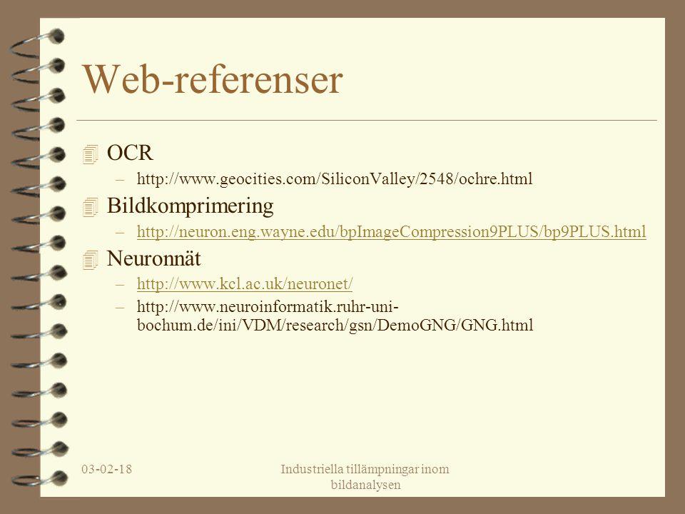 03-02-18Industriella tillämpningar inom bildanalysen Web-referenser 4 OCR –http://www.geocities.com/SiliconValley/2548/ochre.html 4 Bildkomprimering –