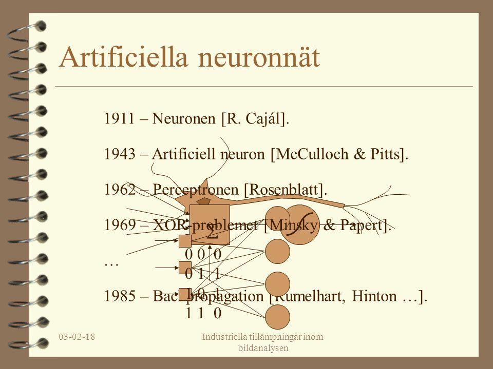 03-02-18Industriella tillämpningar inom bildanalysen Artificiella neuronnät … 1985 – Backpropagation [Rumelhart, Hinton …].