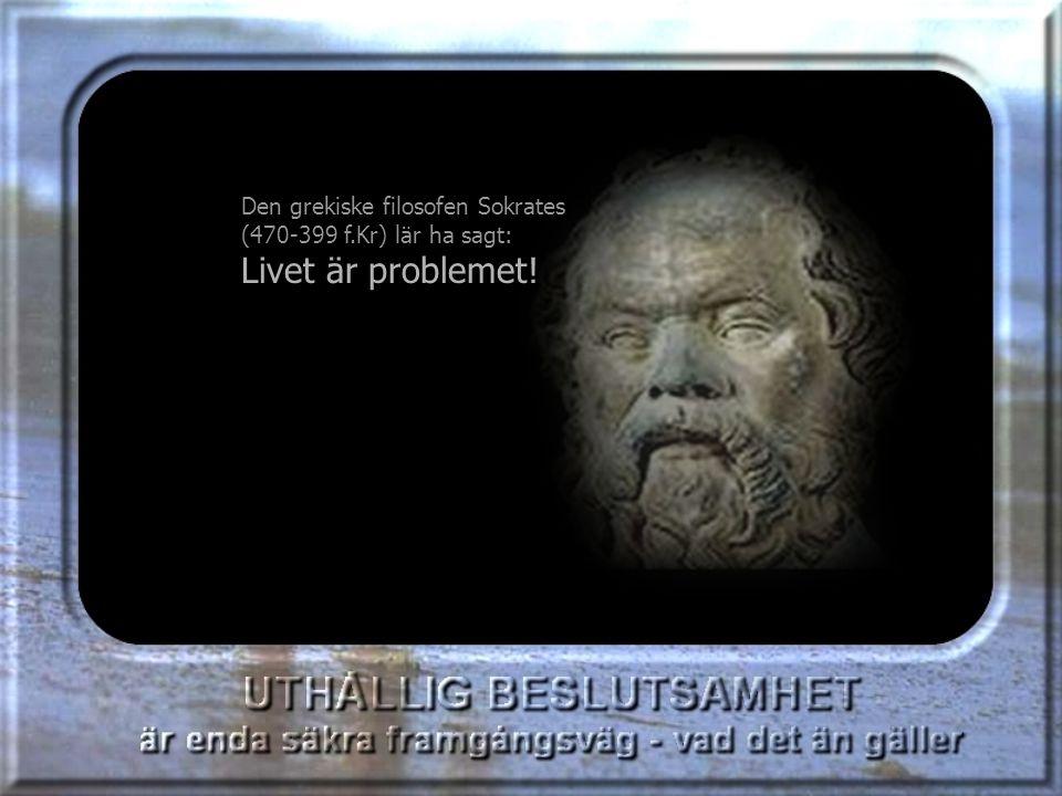 Den grekiske filosofen Sokrates (470-399 f.Kr) lär ha sagt: Den grekiske filosofen Sokrates (470-399 f.Kr) lär ha sagt: