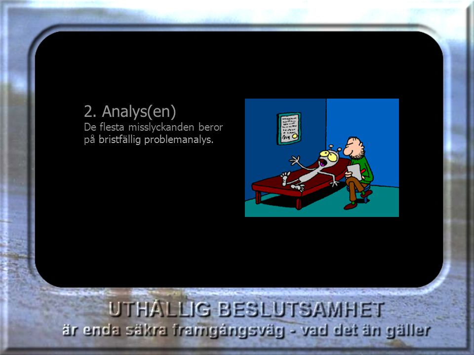 2. Analys(en) De flesta misslyckanden beror på bristfällig problemanalys.