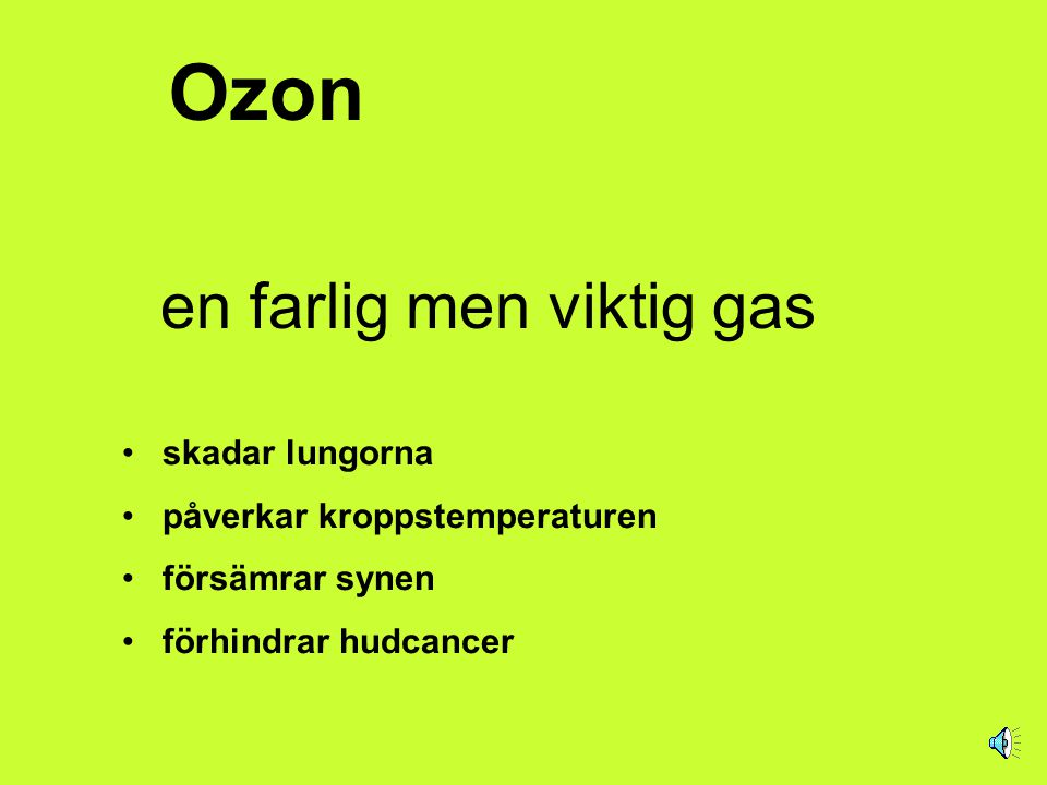 Ozon en farlig men viktig gas • skadar lungorna • påverkar kroppstemperaturen • försämrar synen • förhindrar hudcancer
