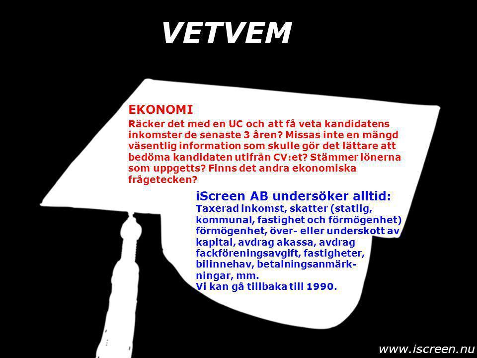 VETVEM www.iscreen.nu Räcker det med en UC och att få veta kandidatens inkomster de senaste 3 åren.