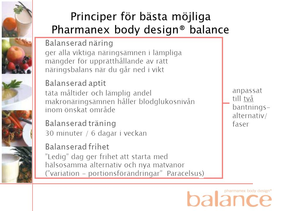 Balanserad näring ger alla viktiga näringsämnen i lämpliga mängder för upprätthållande av rätt näringsbalans när du går ned i vikt Balanserad aptit tä