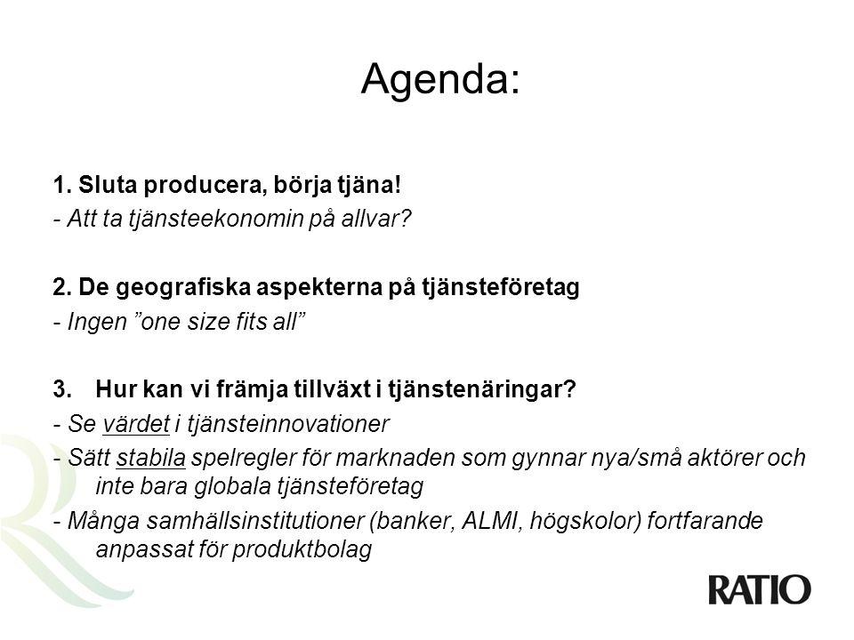 Agenda: 1. Sluta producera, börja tjäna. - Att ta tjänsteekonomin på allvar.