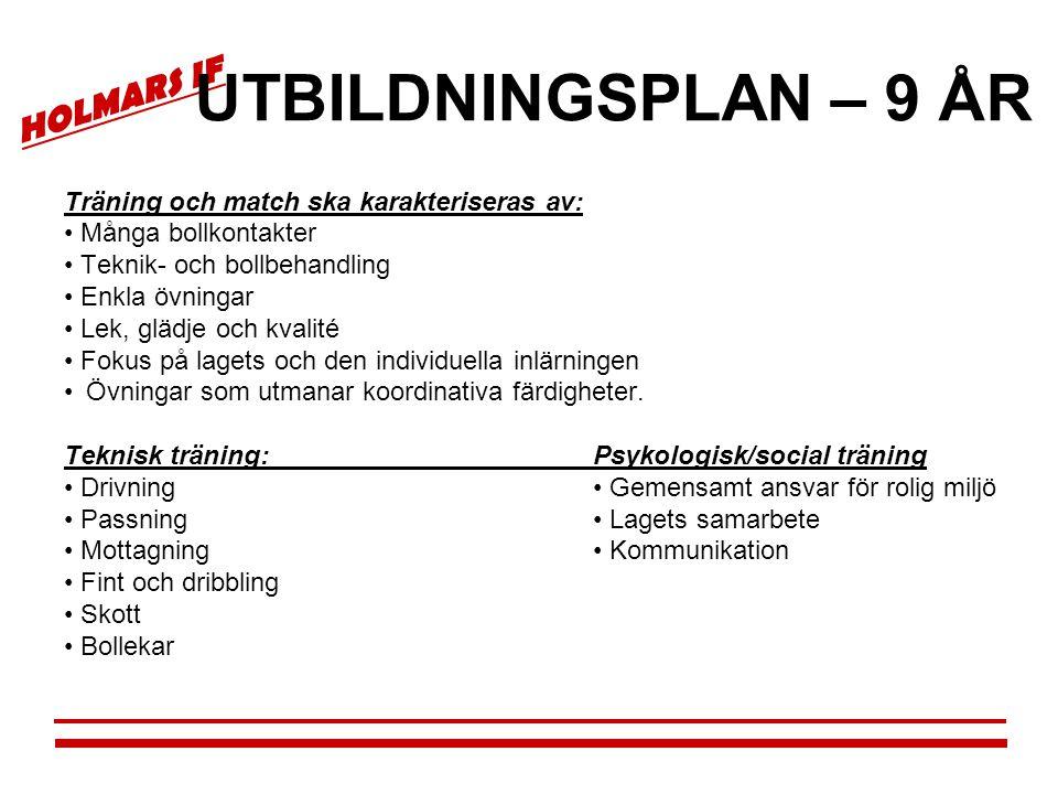 HOLMARS IF UTBILDNINGSPLAN – 9 ÅR Träning och match ska karakteriseras av: • Många bollkontakter • Teknik- och bollbehandling • Enkla övningar • Lek,