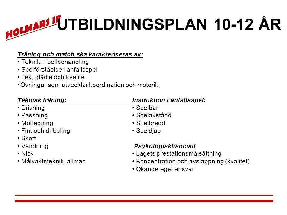 HOLMARS IF UTBILDNINGSPLAN 10-12 ÅR Träning och match ska karakteriseras av: • Teknik – bollbehandling • Spelförståelse i anfallsspel • Lek, glädje oc