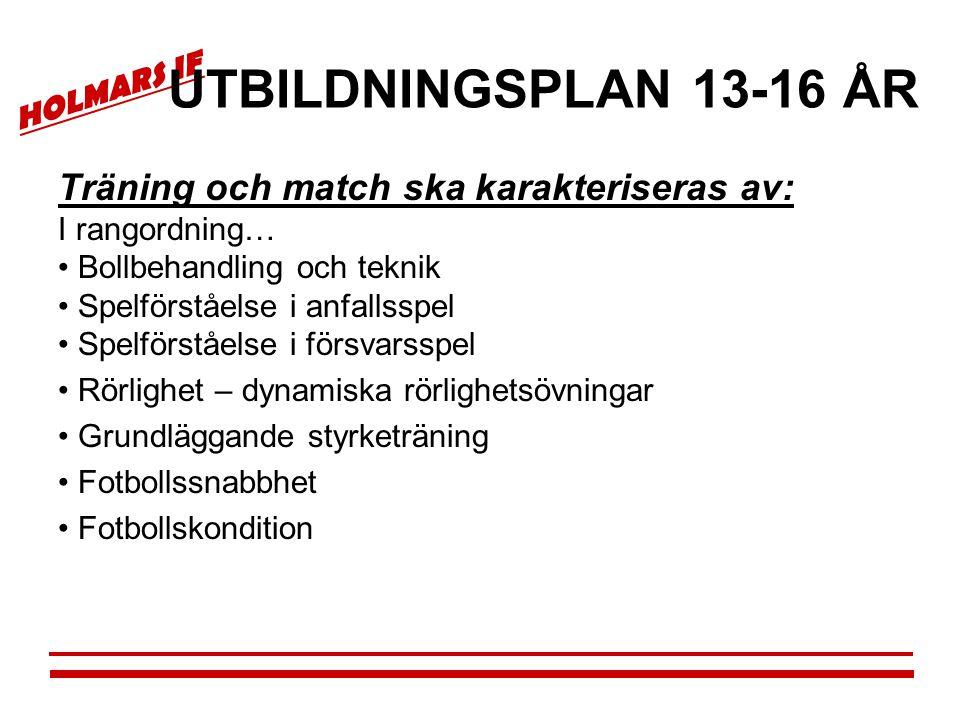 HOLMARS IF UTBILDNINGSPLAN 13-16 ÅR Träning och match ska karakteriseras av: I rangordning… • Bollbehandling och teknik • Spelförståelse i anfallsspel
