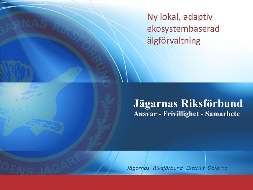 Jägarnas Riksförbund Distrikt Dalarna Ny lokal, adaptiv ekosystembaserad älgförvaltning