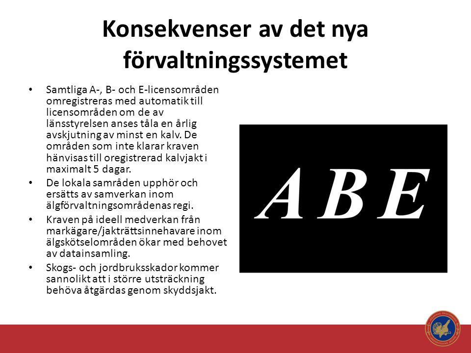 Konsekvenser av det nya förvaltningssystemet • Samtliga A-, B- och E-licensområden omregistreras med automatik till licensområden om de av länsstyrels