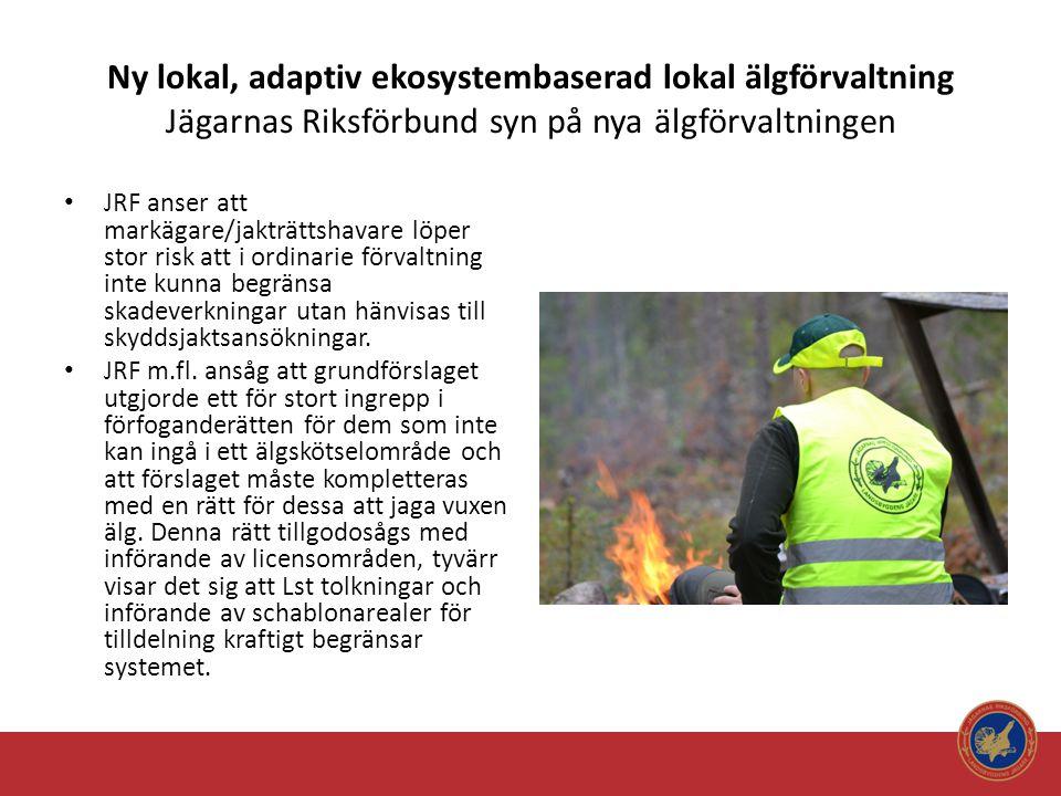 Ny lokal, adaptiv ekosystembaserad lokal älgförvaltning Jägarnas Riksförbund syn på nya älgförvaltningen • JRF anser att markägare/jakträttshavare löp