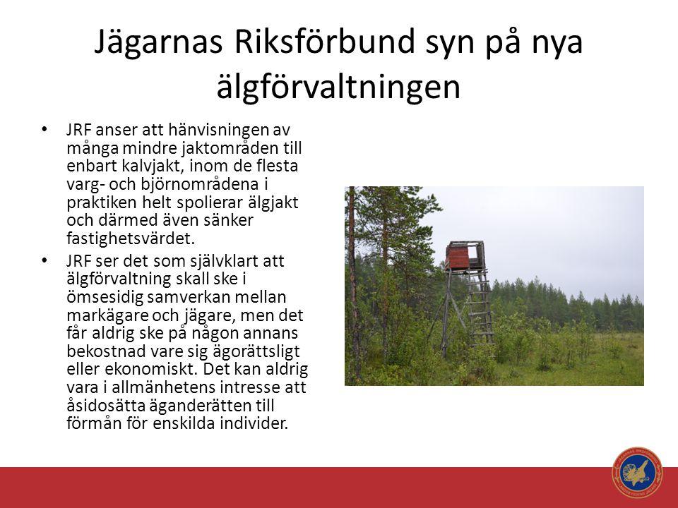 Jägarnas Riksförbund syn på nya älgförvaltningen • JRF anser att hänvisningen av många mindre jaktområden till enbart kalvjakt, inom de flesta varg- o