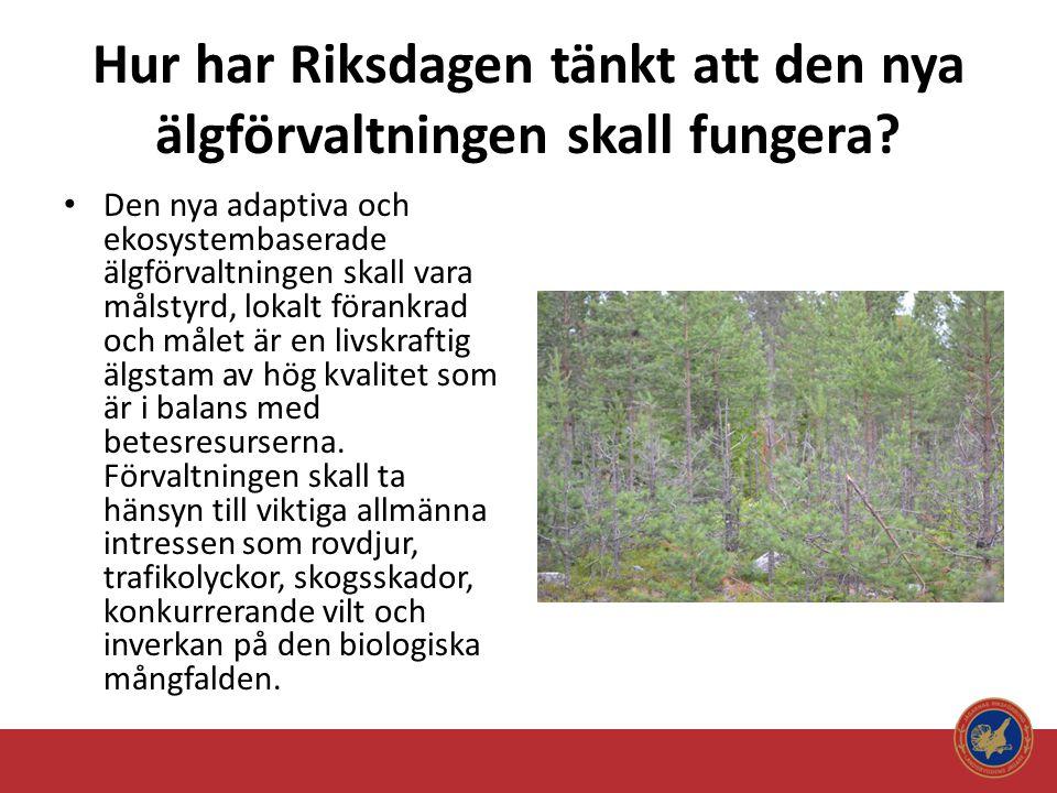 Hur har Riksdagen tänkt att den nya älgförvaltningen skall fungera? • Den nya adaptiva och ekosystembaserade älgförvaltningen skall vara målstyrd, lok