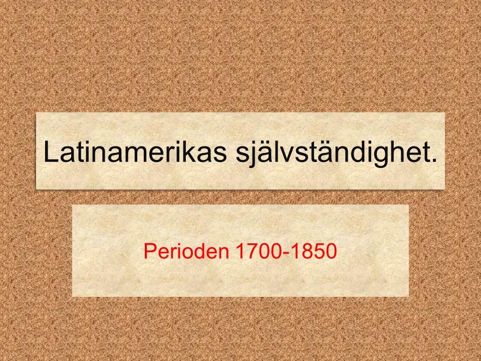 Latinamerikas självständighet. Perioden 1700-1850
